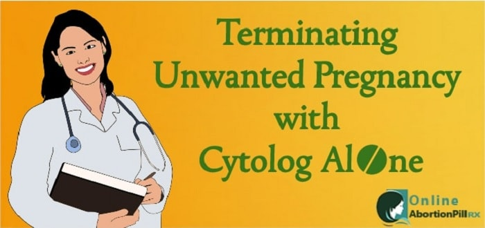Terminating Unwanted Pregnancy with Cytolog Alone