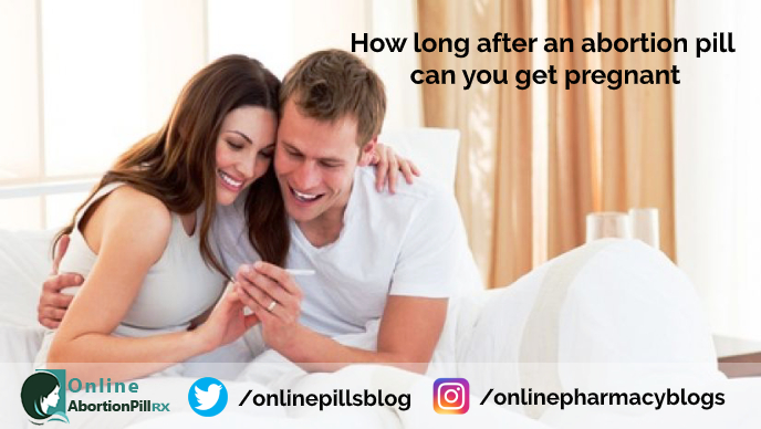 How-long-after-an-abortion-pill-can-you-get-pregnant